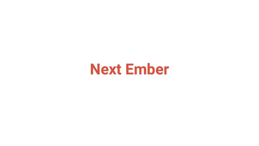 Next Ember