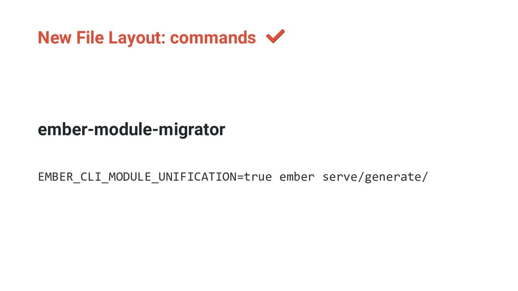 New File Layout: commands ember-module-migrator...