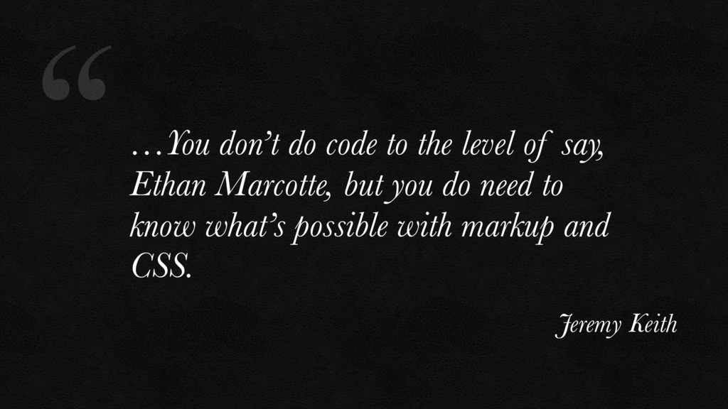 """""""…You don't do code to the level of say, Ethan ..."""