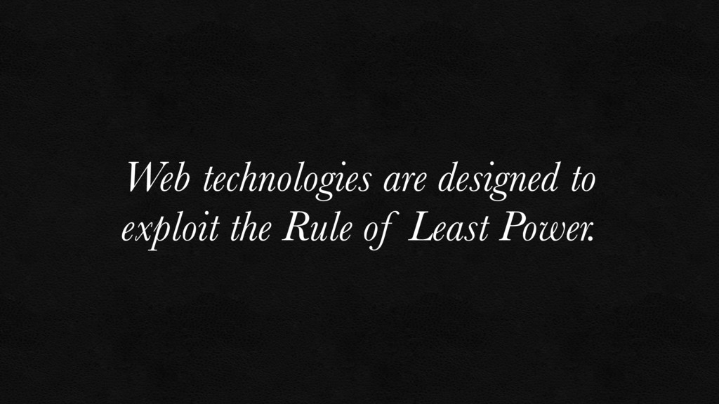 Web technologies are designed to exploit the Ru...