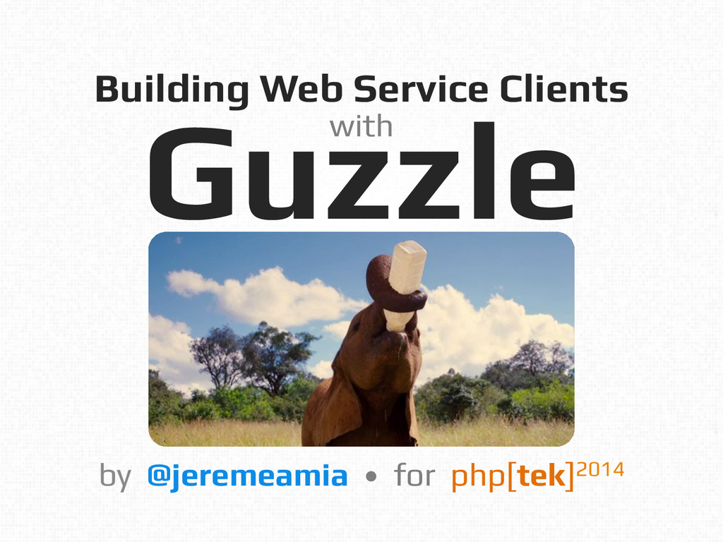 Building Web Service Clients! Guzzle! by @jerem...