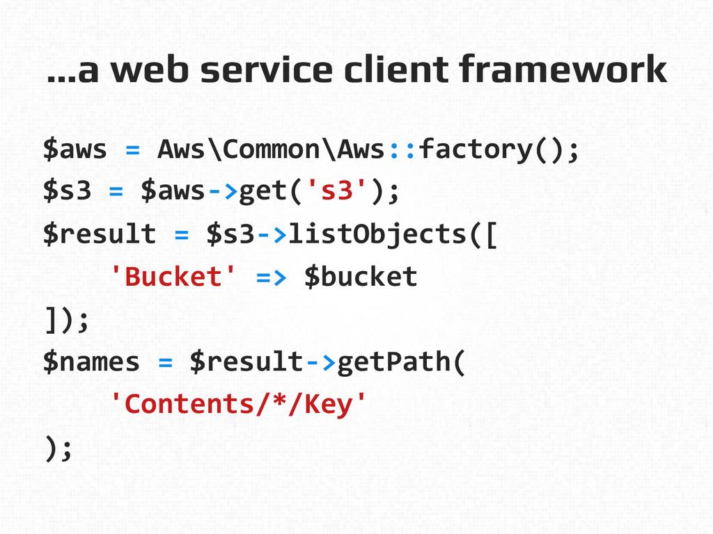 …a web service client framework! $aws = A...