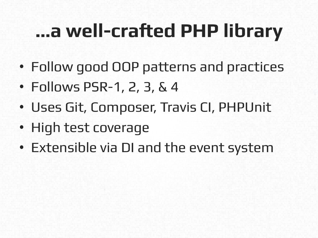 …a well-crafted PHP library! • Follow good OOP...