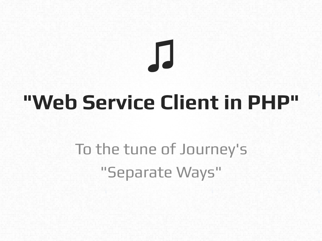 """""""Web Service Client in PHP""""! To the tune of Jou..."""