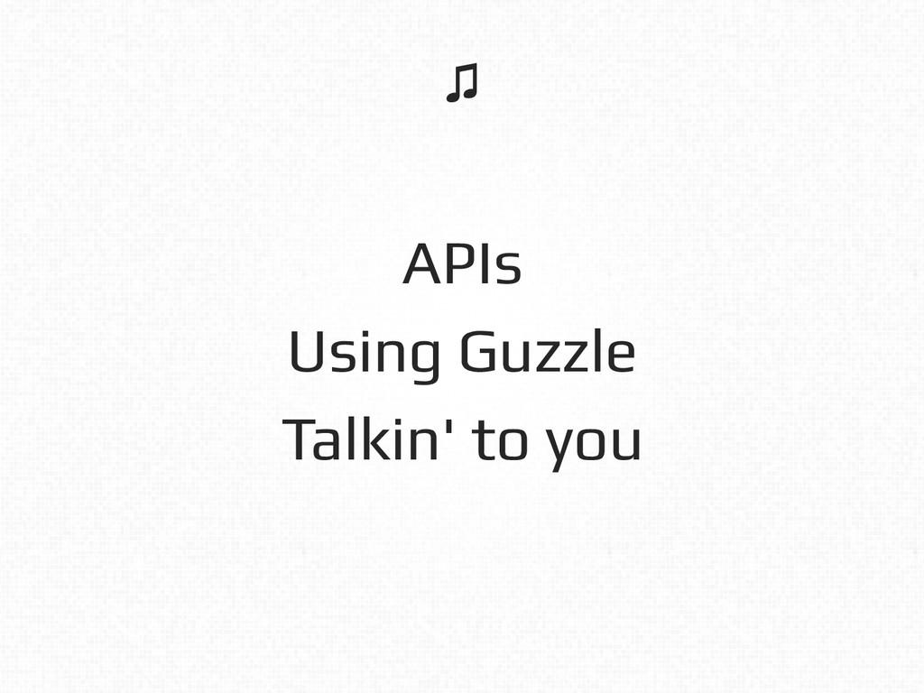 APIs! Using Guzzle! Talkin' to you! ♫!