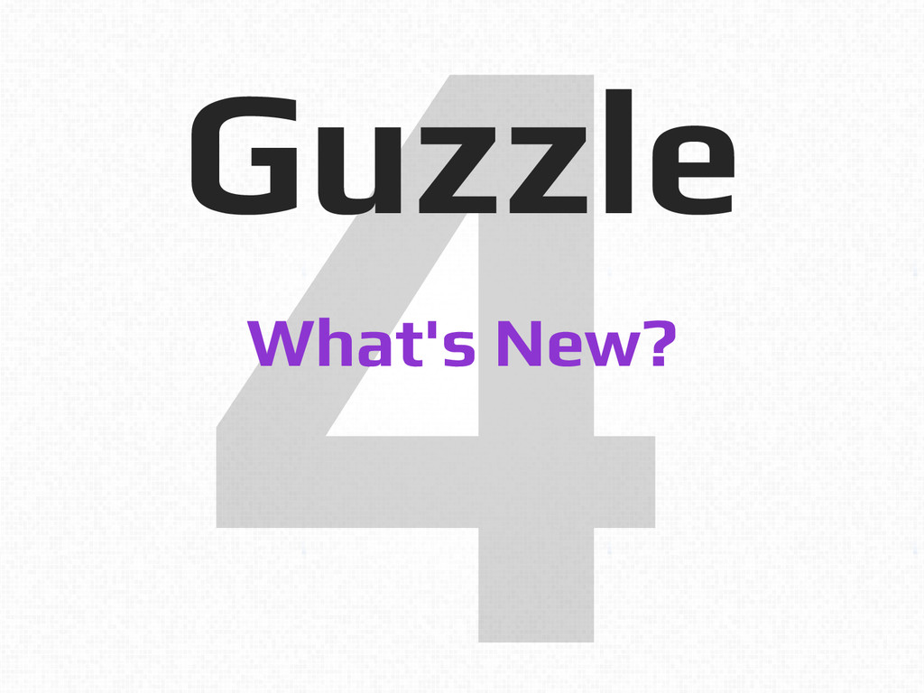 4! Guzzle! What's New?!