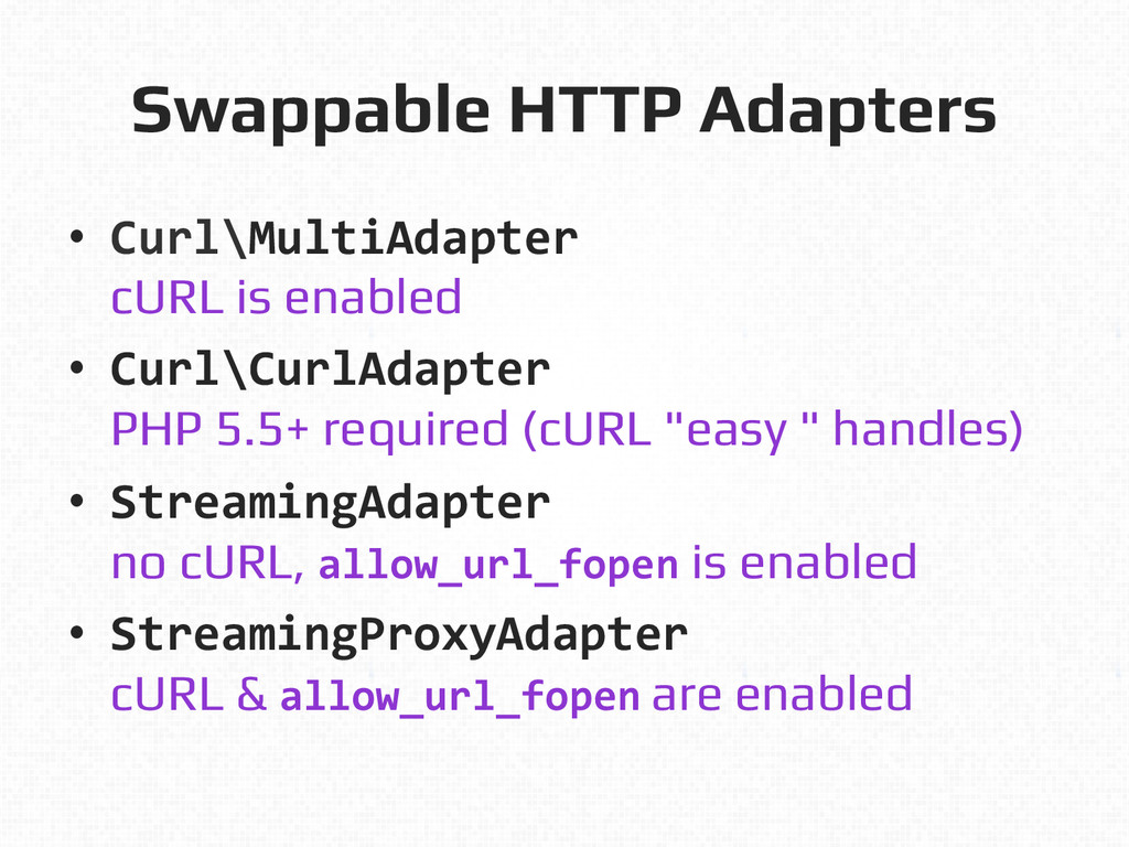 Swappable HTTP Adapters! • Curl\MultiAdapter...