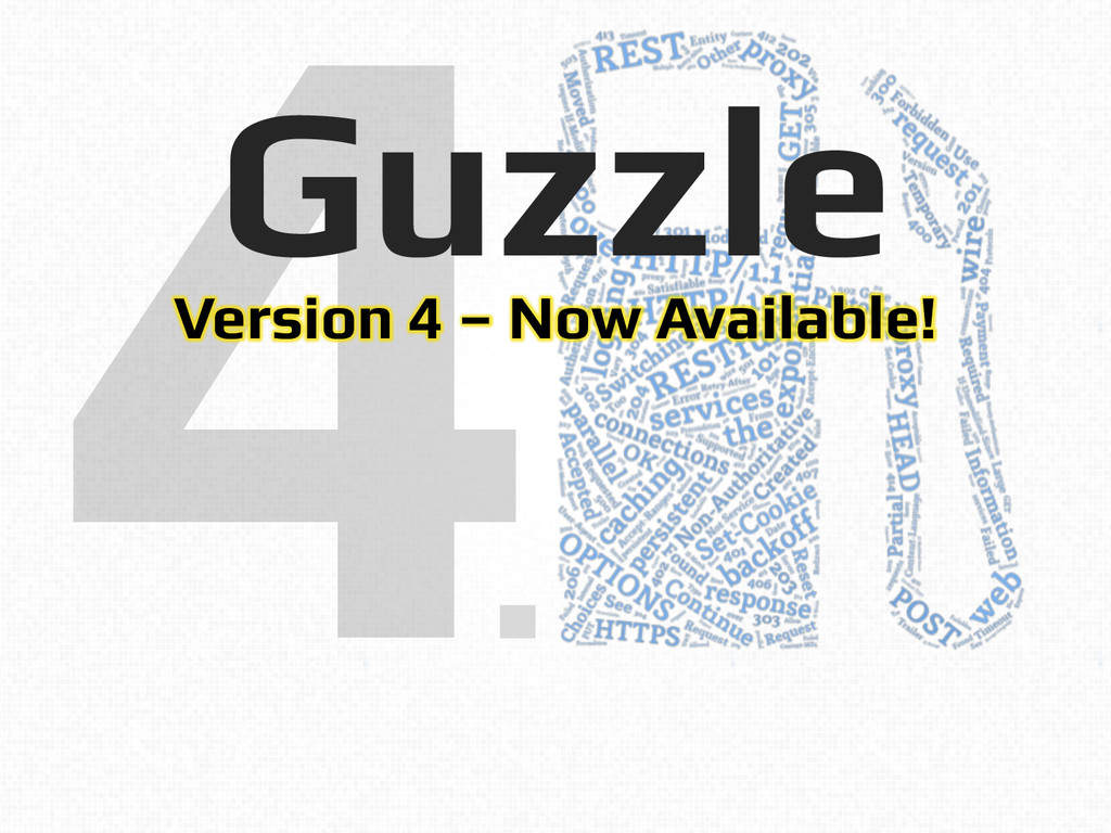 4! Guzzle! Version 4 – Now Available!! ! Versio...