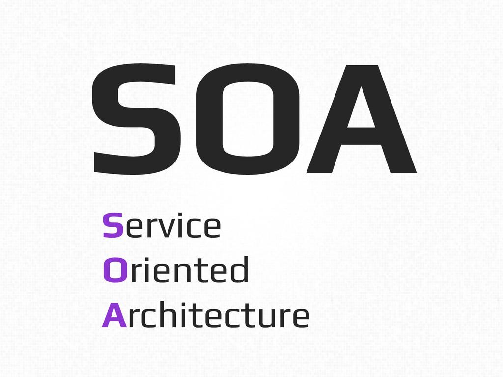 SOA! Service! Oriented! Architecture!