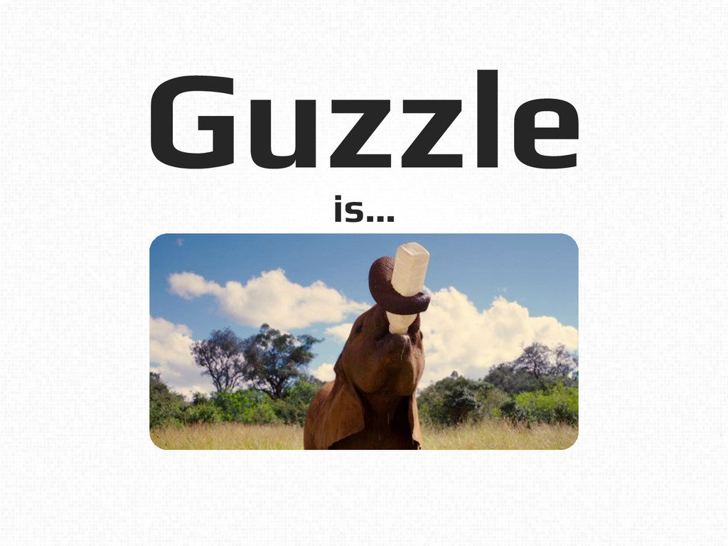 Guzzle! is…!