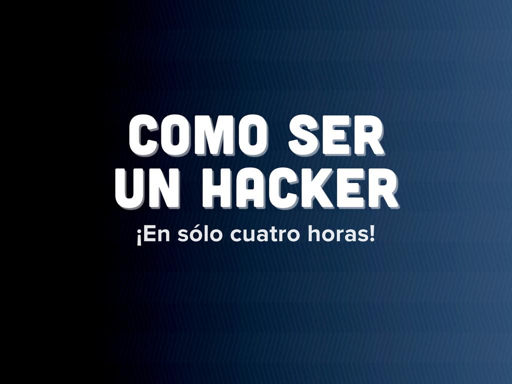 ¡En sólo cuatro horas! como ser un hacker