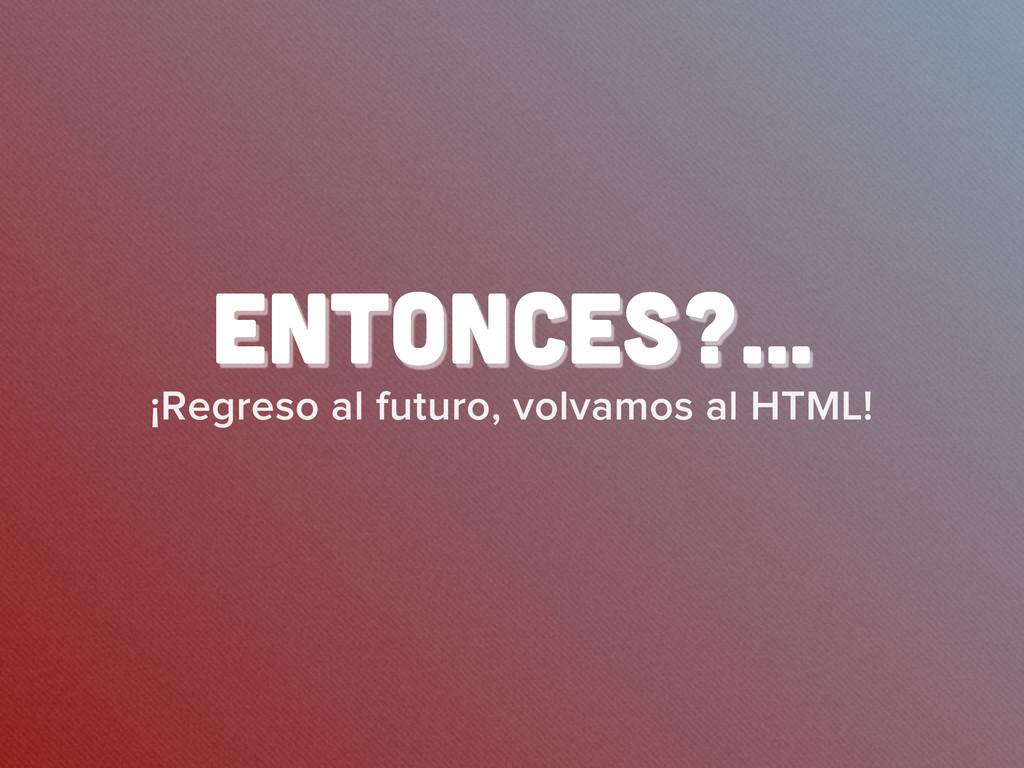 ¡Regreso al futuro, volvamos al HTML! ENTONCES?…