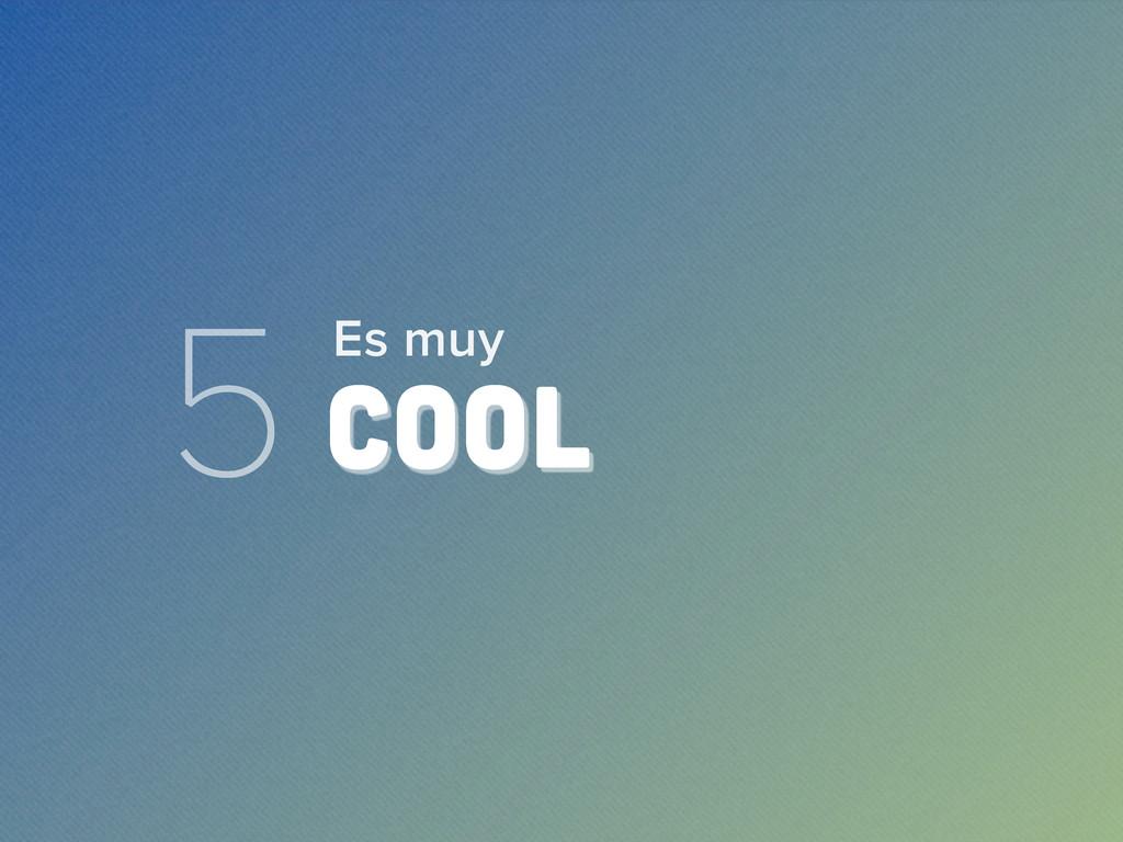5 COOL Es muy