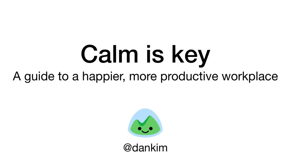 Calm is key A guide to a happier, more producti...
