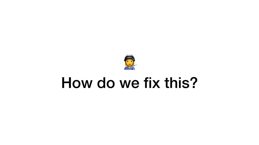 . How do we fix this?