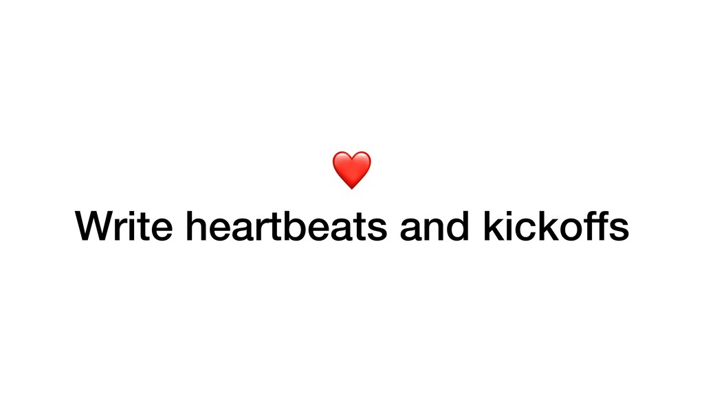 ❤ Write heartbeats and kickoffs