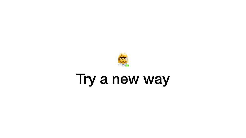 L Try a new way