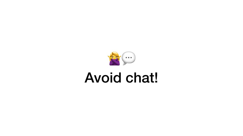 Avoid chat!