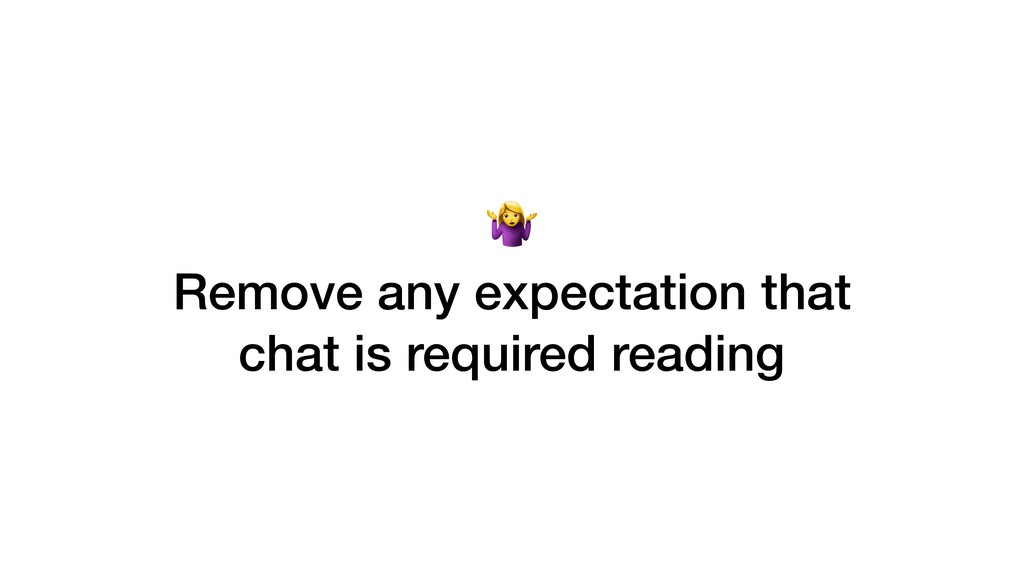 Remove any expectation that chat is required r...