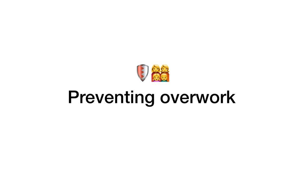 - Preventing overwork