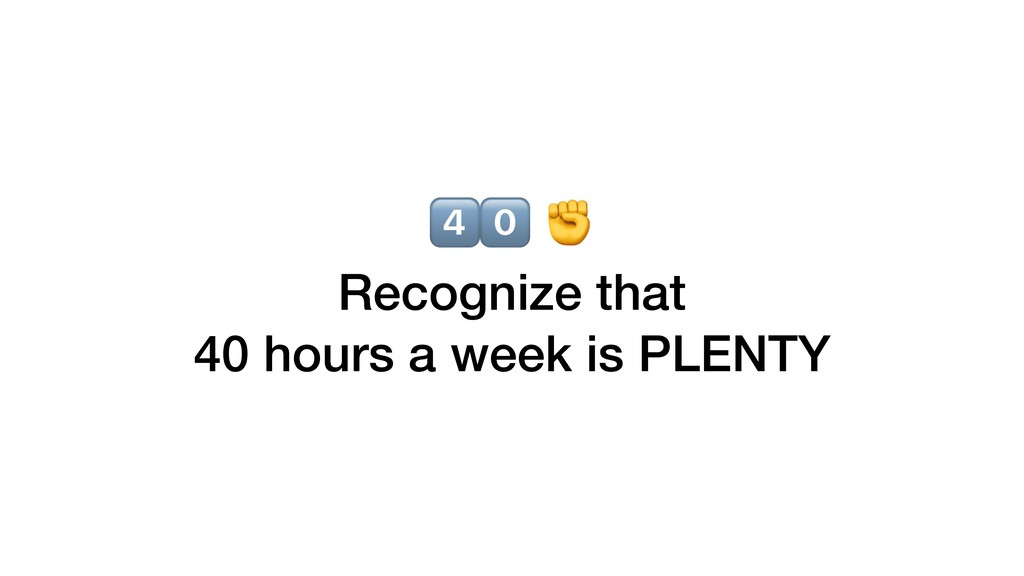 XY ✊ Recognize that 40 hours a week is PLENTY