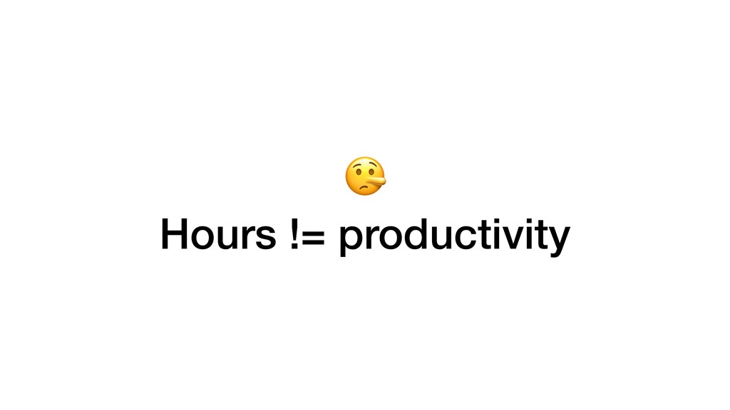 Hours != productivity