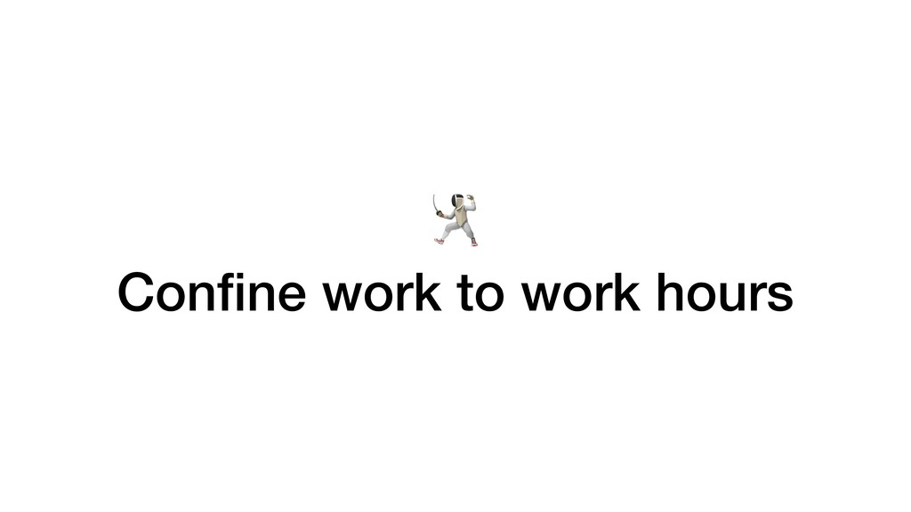 Confine work to work hours