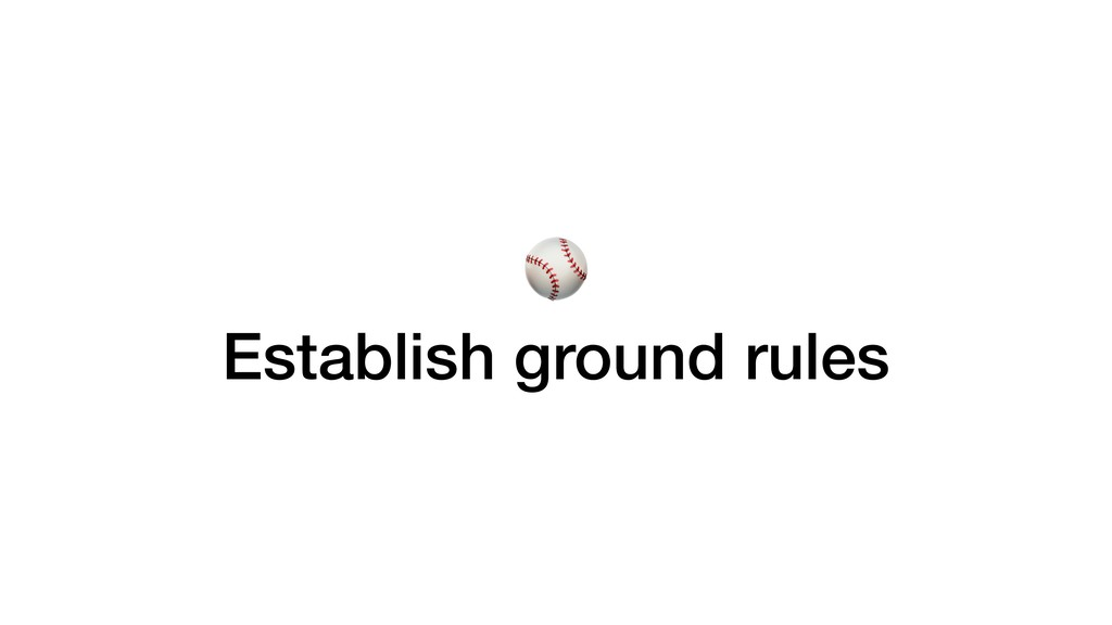 ⚾ Establish ground rules