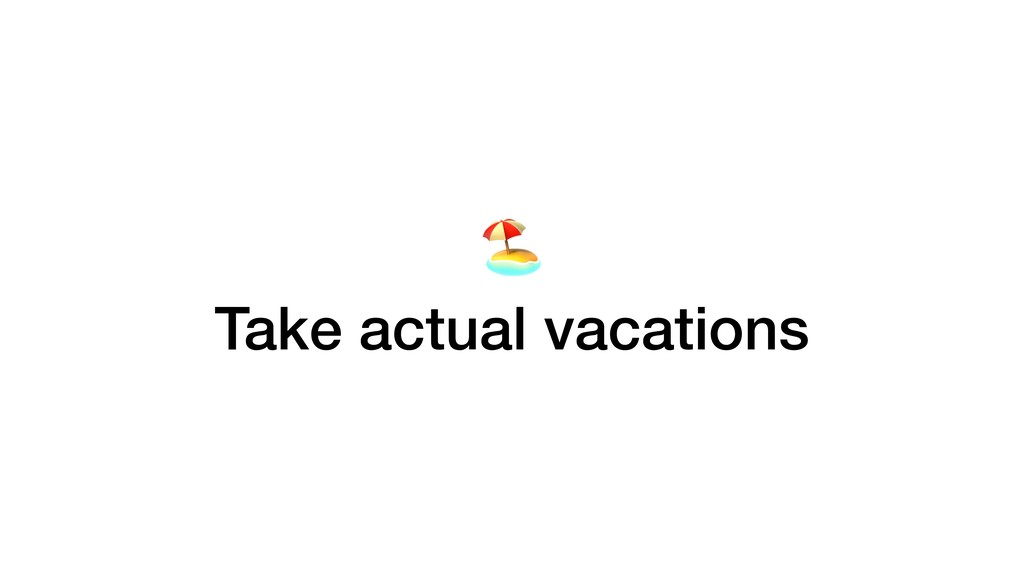 Take actual vacations