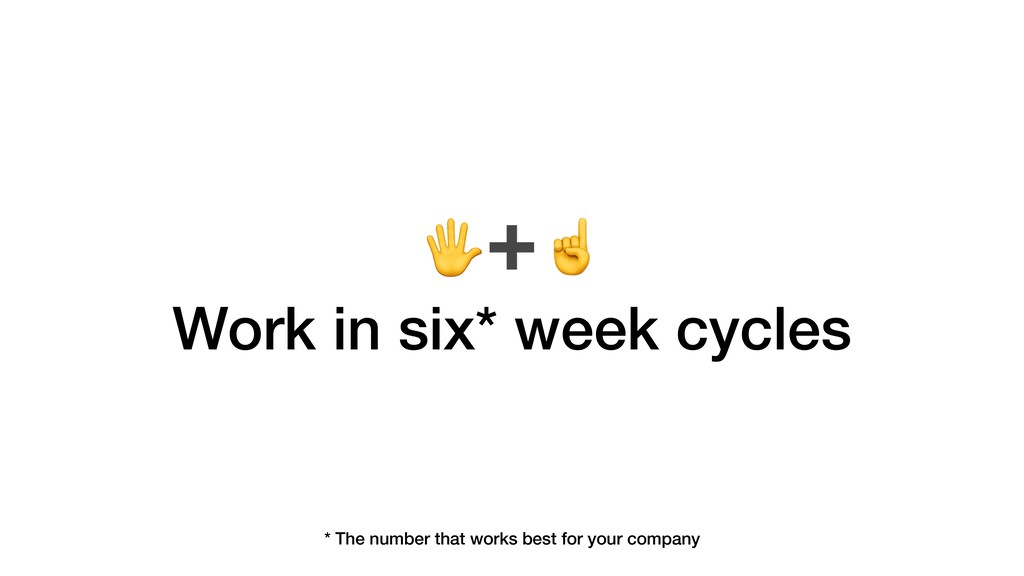 ➕☝ Work in six* week cycles * The number that w...