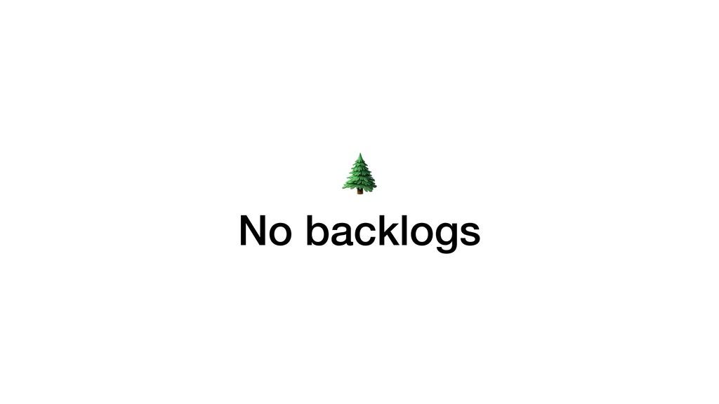 No backlogs