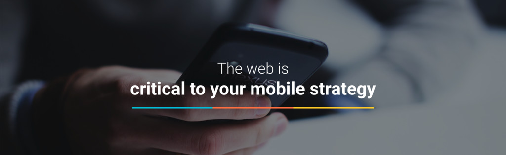 The web is  critical to your mobile strategy