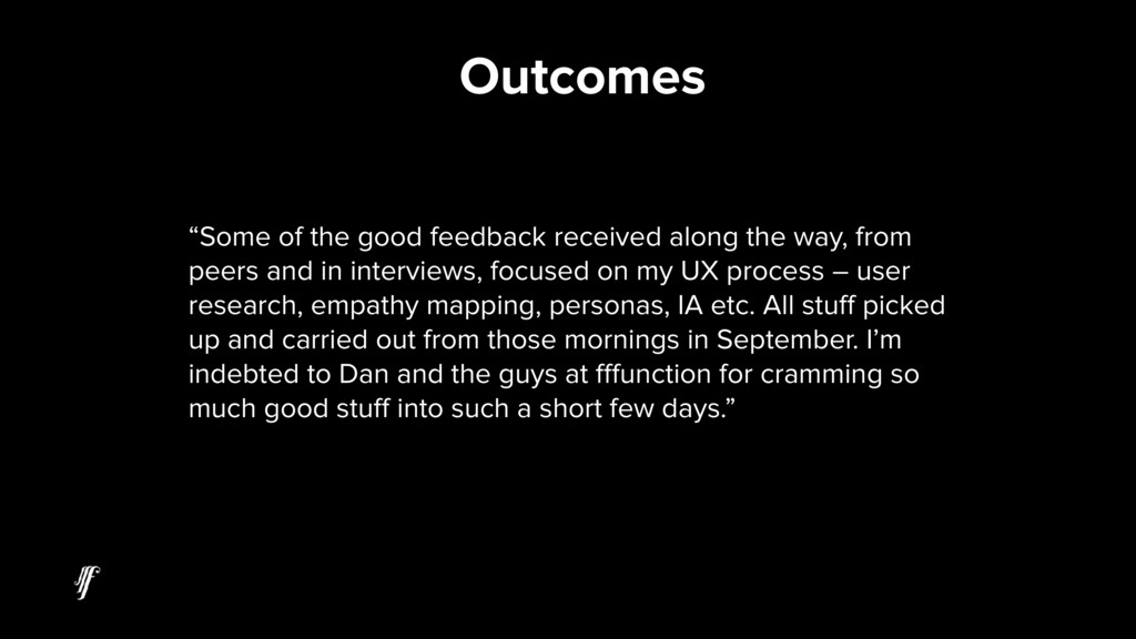 "Outcomes ""Some of the good feedback received al..."