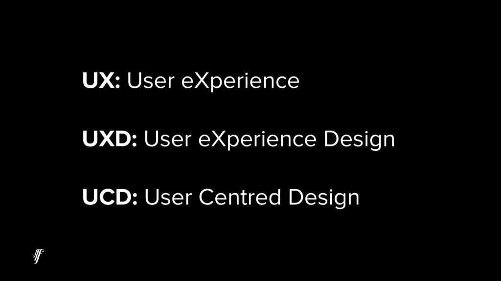UX: User eXperience UXD: User eXperience Design...