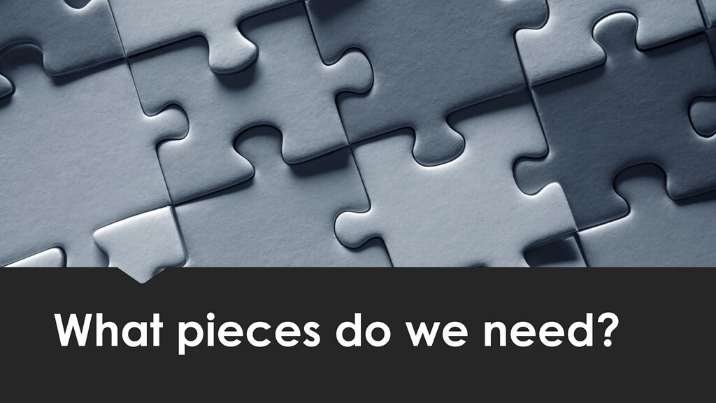 What pieces do we need?