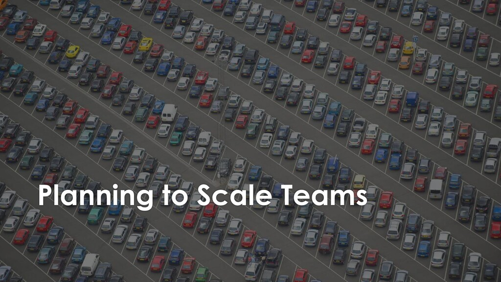 Planning to Scale Teams