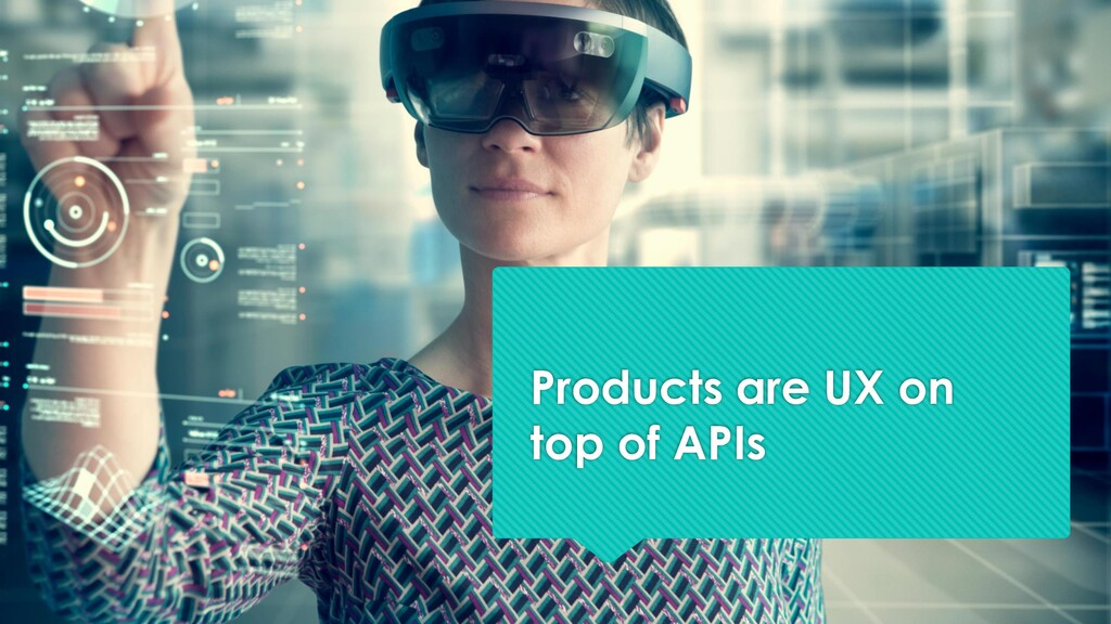 Products are UX on top of APIs