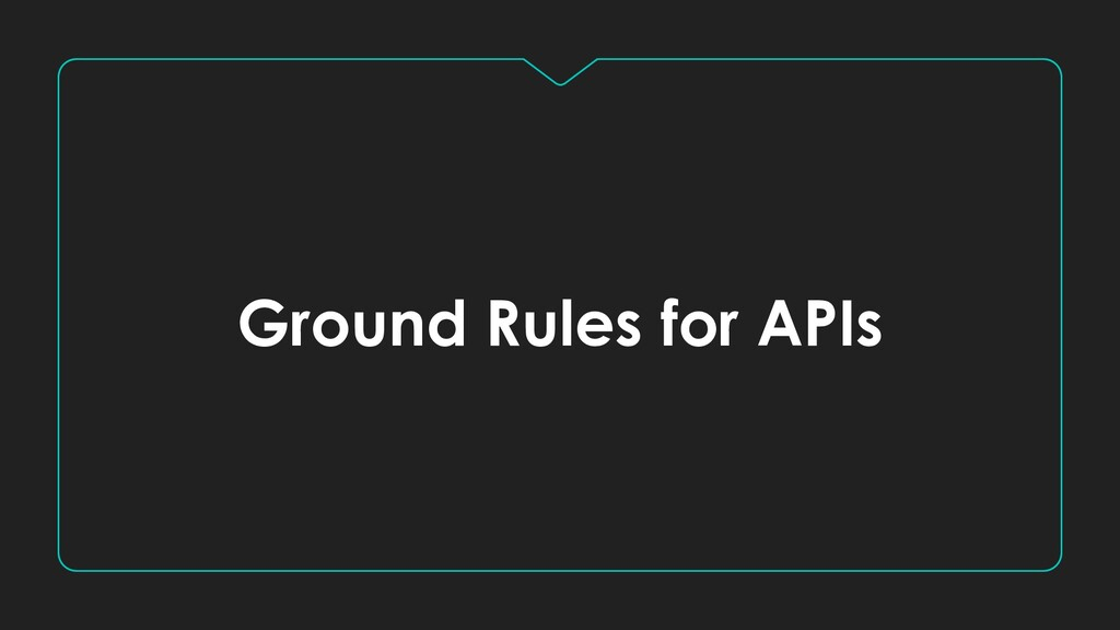 Ground Rules for APIs