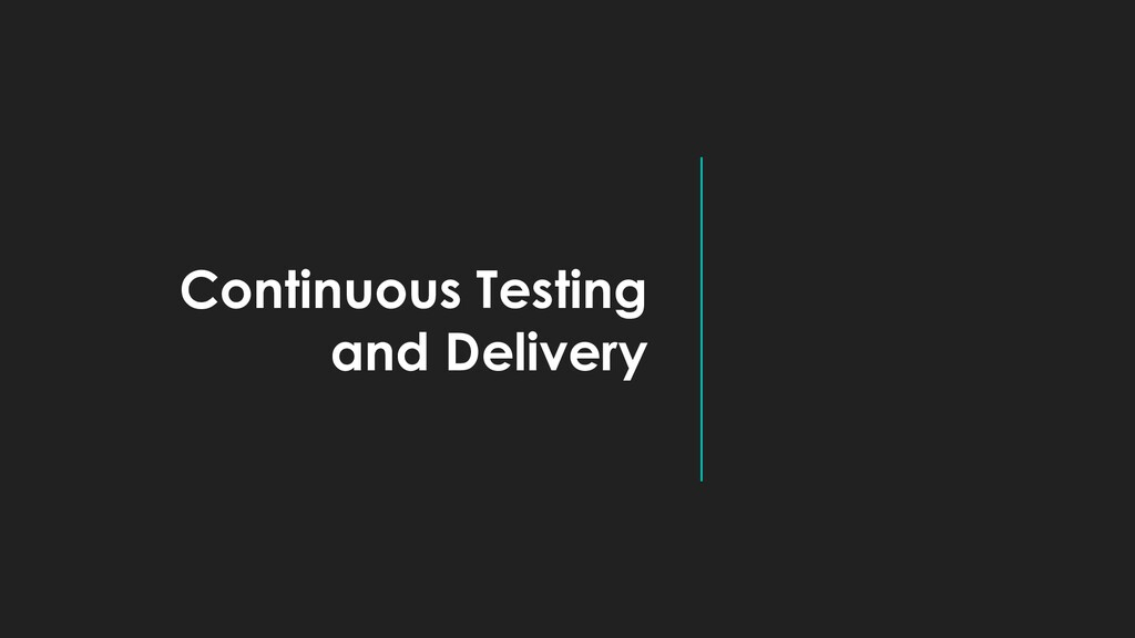 Continuous Testing and Delivery