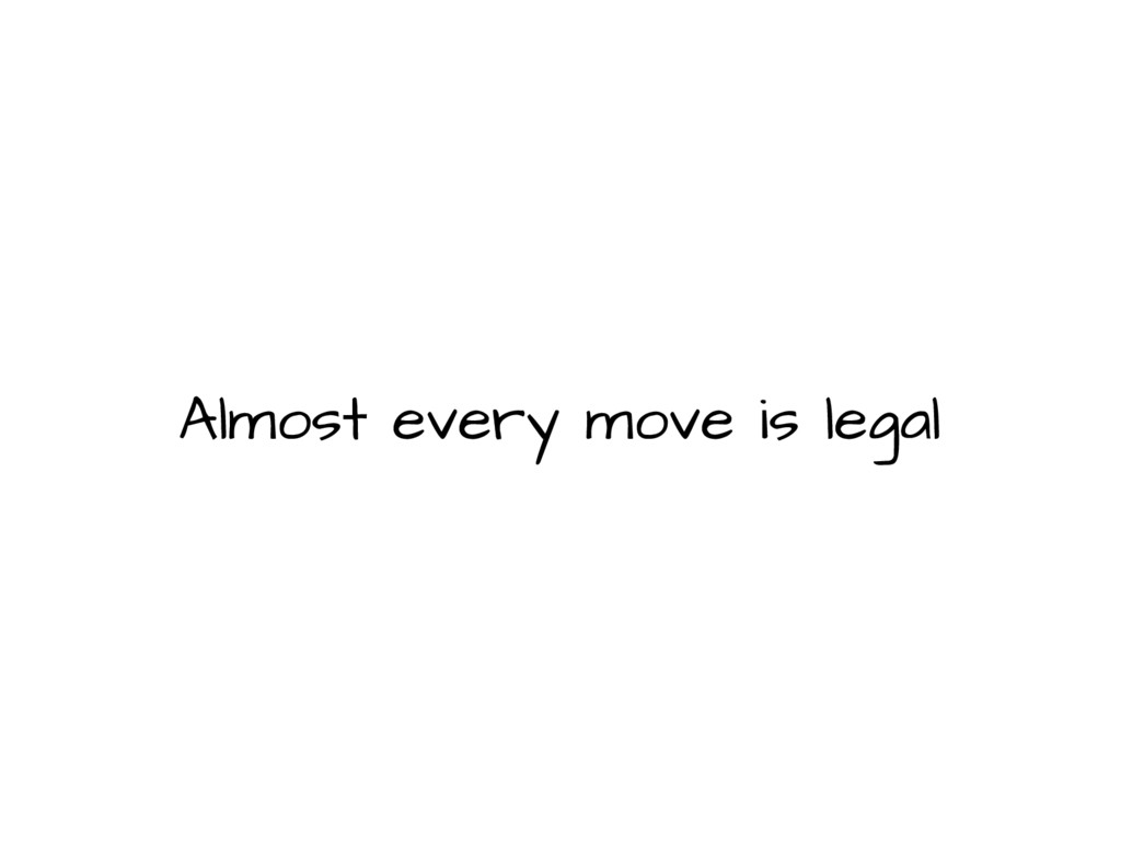 Almost every move is legal