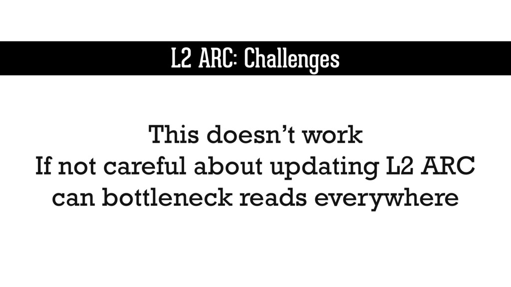 L2 ARC: Challenges This doesn't work If not car...