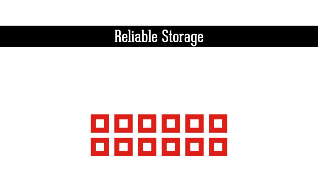 Reliable Storage