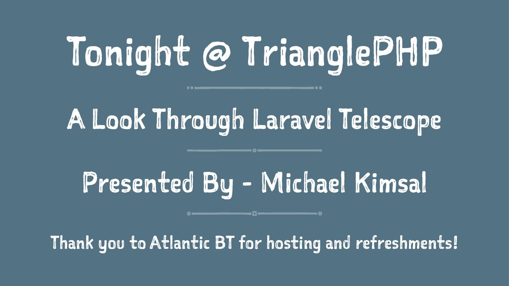 Tonight @ TrianglePHP A Look Through Laravel Te...