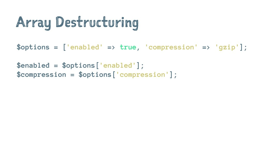 Array Destructuring $options = ['enabled' => tr...