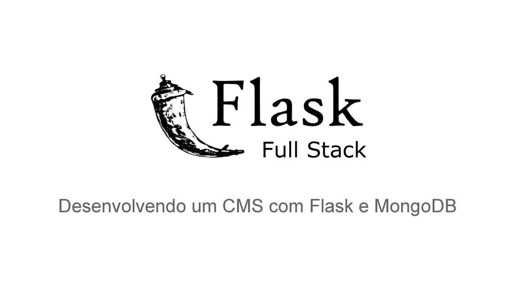 Desenvolvendo um CMS com Flask e MongoDB Full S...