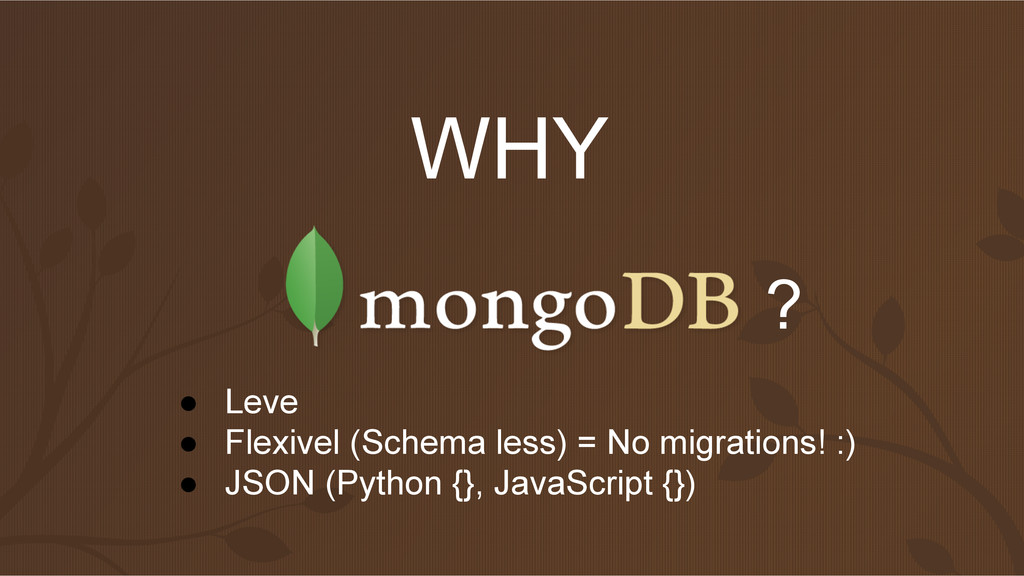 WHY ? ● Leve ● Flexivel (Schema less) = No migr...
