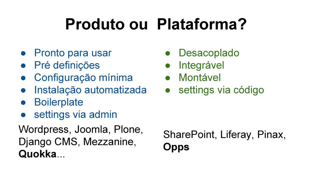 Produto ou Plataforma? ● Pronto para usar ● Pré...