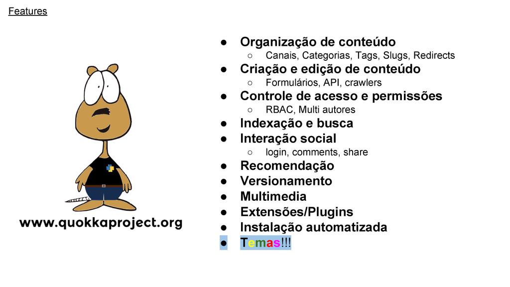Features ● Organização de conteúdo ○ Canais, Ca...