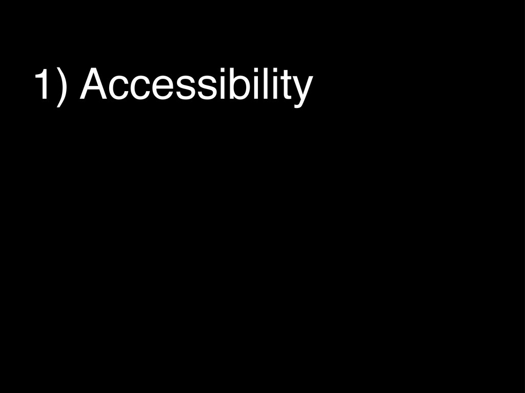1) Accessibility 2) User interactivity 3) The i...
