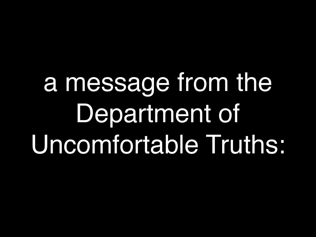 a message from the Department of Uncomfortable ...